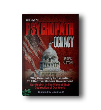 The Joys of Psychopathocracy: Why Criminality Is Essential To Effective Modern Government, Our Rebirth In The Wake of Their Destruction of Our World Paperback – September 25, 2017